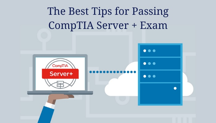 Tips to Prepare for the CompTIA Server+ Certification Exam