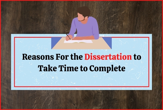 Reasons For the Dissertation to Take Time to Complete